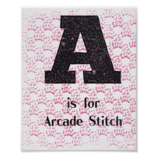 A is for Arcade Stitch Poster