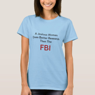 A Jealous Woman Does Better Research Tshirt