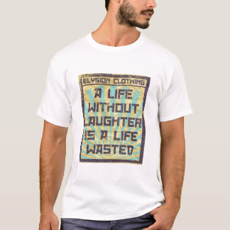 A Life Without Laughter T-Shirt