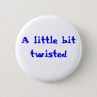 A little bit twisted 2 inch round button