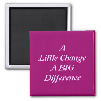 A Little Change, A Big Difference Magnet