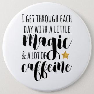 A little Magic & a lot of Caffeine 6 Inch Round Button