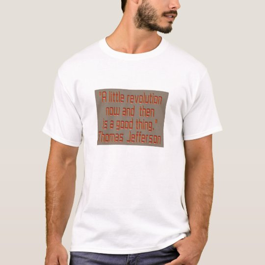 A little revolution now and then is.... T-Shirt