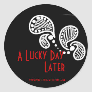 A Lucky Day Later Classic Round Sticker