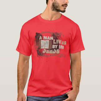 """A man lives by his deeds"" T-Shirt"
