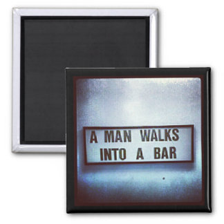 A Man Walks Into A Bar Magnet