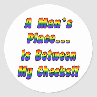 A Man's Place Is Between My Cheeks Classic Round Sticker
