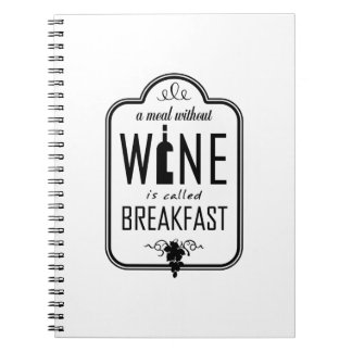 A Meal Without Wine is Called Breakfast Spiral Notebook