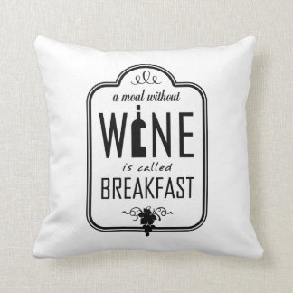 A Meal Without Wine is Called Breakfast Throw Pillow
