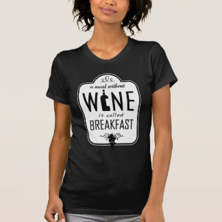 A Meal Without Wine is Called Breakfast Tshirts