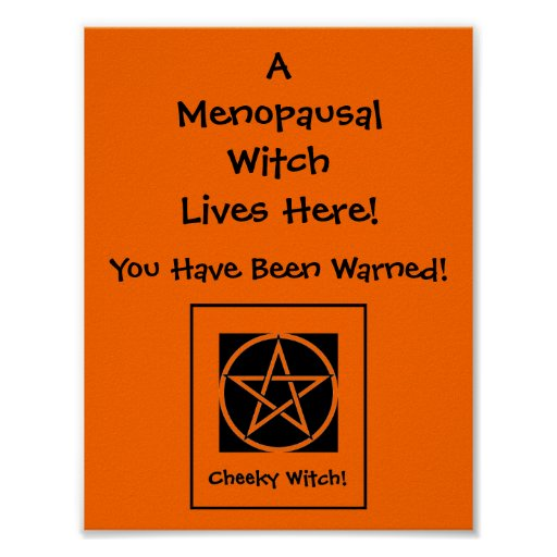 A Menopausal Witch Lives Here! Warning Poster!