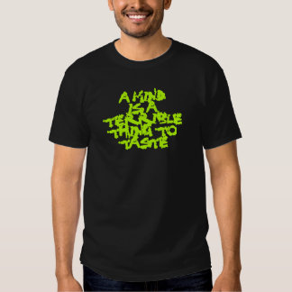 A mind is a terrible thing to taste shirt