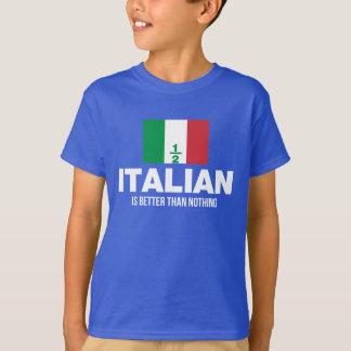 À moitié italien est meilleur que rien t-shirt