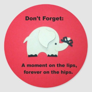 A moment on the lips, forever on the hips... classic round sticker