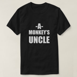 A Monkey's Uncle funny shirt