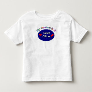A My Mommy Is A Police Officer Shirt