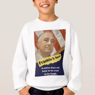 A Nation Does Not Have - FDR Sweatshirt