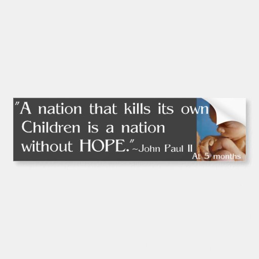 """A nation that kills its own children.... Bumper Stickers"
