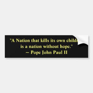 """A Nation that kills its own children... Bumper Sticker"