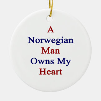 A Norwegian Man Owns My Heart Round Ceramic Ornament