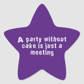A Party Without Cake Is Just A Meeting Star Sticker