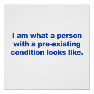 A Person with a Pre-Existing Condition Poster
