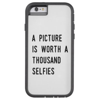 A Picture is Worth a Thousand Selfies Tough Xtreme iPhone 6 Case