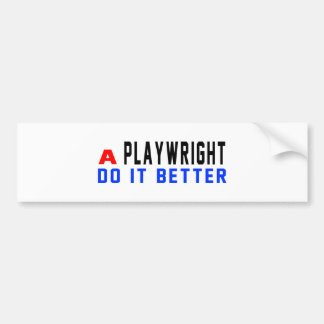 A Playwright Do It Better Bumper Stickers