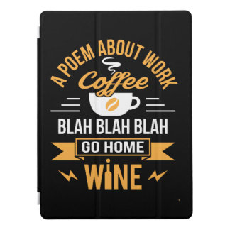 A Poem About Work Coffee Go Home Wine iPad Pro Cover
