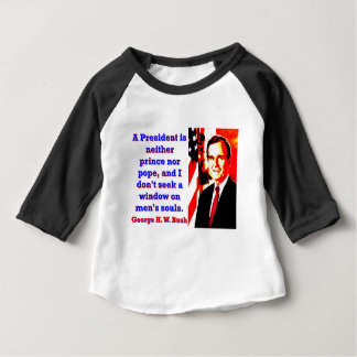 A President Is Neither Prince - George H W Bush.jp Baby T-Shirt