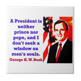 A President Is Neither Prince - George H W Bush.jp Ceramic Tiles