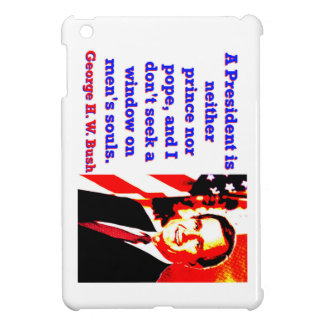 A President Is Neither Prince - George H W Bush.jp iPad Mini Case