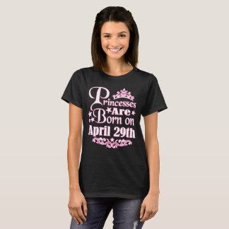 A Princess Is Born On April 29th Funny Birthday T-Shirt