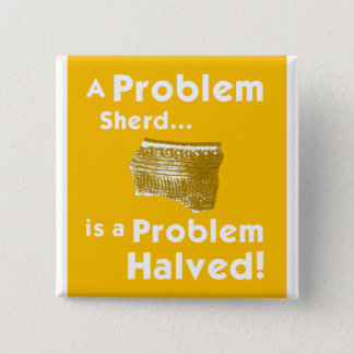 A Problem Sherd Badge 2 Inch Square Button
