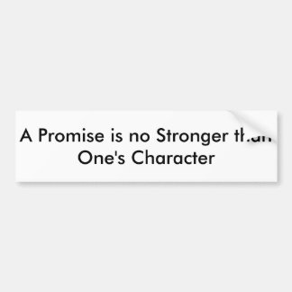 A Promise is No Stronger - Bumper Sticker