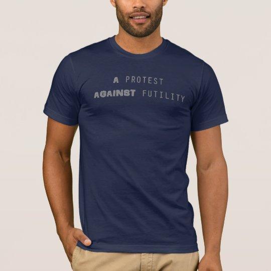 A Protest Against Futility Double Font Text Shirt