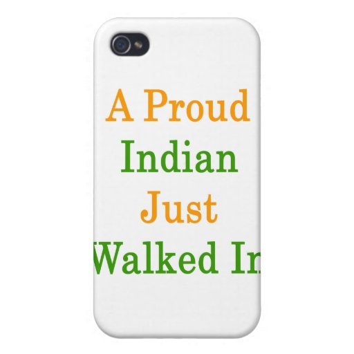 A Proud Indian Just Walked In Cases For iPhone 4