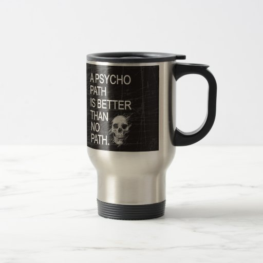 A psychopath is better than no path type w skull coffee mugs