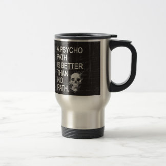 A psychopath is better than no path type w skull stainless steel travel mug
