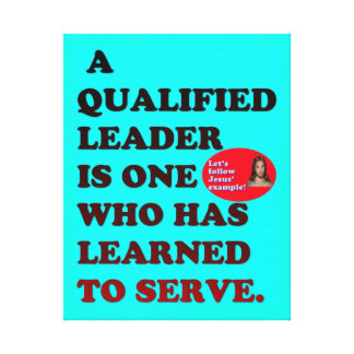 A Qualified Leader Has Learned To Serve. Canvas Print