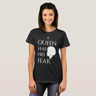 A queen has no fear T-Shirt