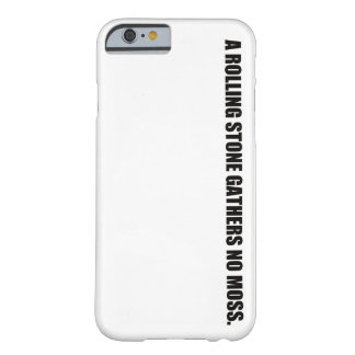 A ROLLING STONE GATHERS NO MOSS. (W) 6s/6 Barely There iPhone 6 Case