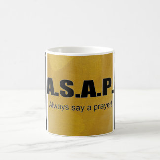 A.S.A.P.  Always Say A Prayer Mug