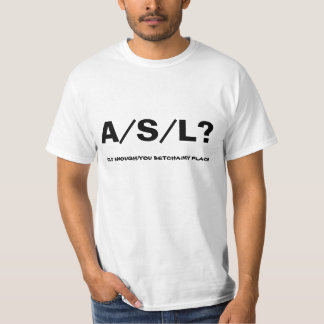 A/S/L?, you betcha, my place,white T-Shirt