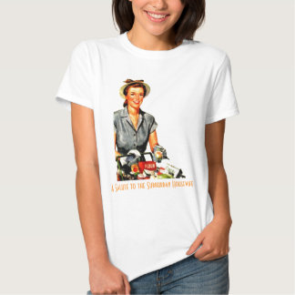 A Salute to the Surburban Housewife Tshirt