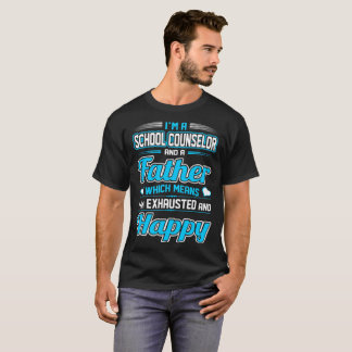 A School Counselor Father Exhausted Happy Tshirt