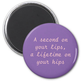 A second on your lips, A lifetime on your hips 2 Inch Round Magnet