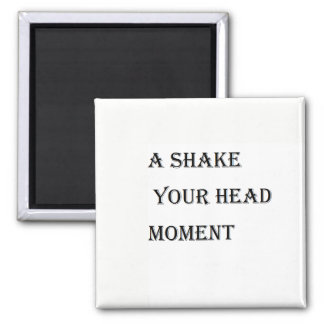 A Shake Your Head Moment Magnet