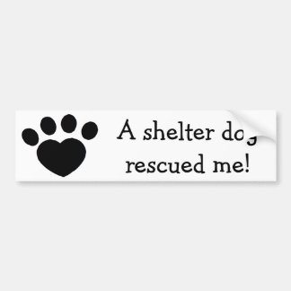 A shelter dog rescued me bumper sticker