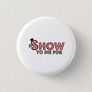 A Show To Die for logo badge 1 Inch Round Button